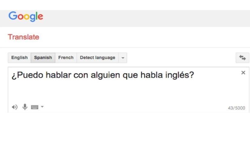 ¿Puedo hablar con alguien que habla inglés?